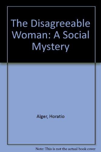 The Disagreeable Woman: A Social Mystery: Alger, Horatio