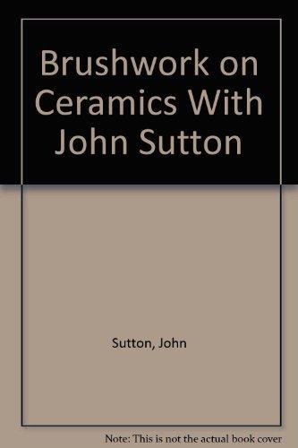 9780686360216: Brushwork on Ceramics With John Sutton