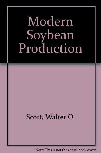 Modern Soybean Production: Walter O. Scott