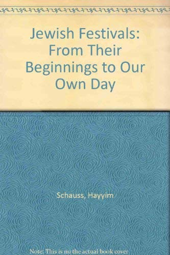 9780686665557: Jewish Festivals: From Their Beginnings to Our Own Day