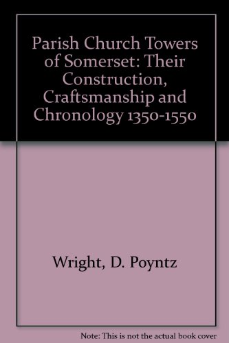 9780686754343: Parish Church Towers of Somerset: Their Construction, Craftsmanship and Chronology 1350-1550