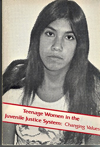 Teenage Women in the Juvenile Justice System: Changing Values: Crow, Ruth; McCarthy, Ginny