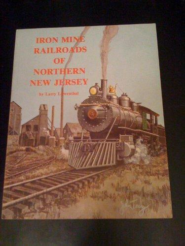 Iron Mine Railroads of Northern New Jersey: Lowenthal, Larry