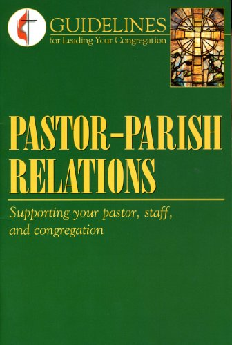 Pastor-Parish Relations: Supporting your pastor, staff, and congregation --2004 publication.: ...
