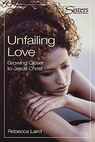 9780687001033: Unfailing Love - Participant's Workbook: Growing Closer to Jesus Christ (Sisters Bible Study)