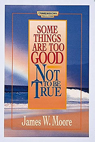 Some Things Are Too Good Not to: Moore, James W.