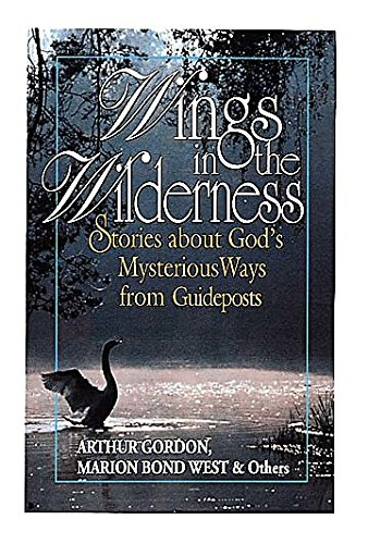 Wings in the Wilderness: Stories About God's Mysterious Ways from Guideposts (0687002494) by Arthur Gordon