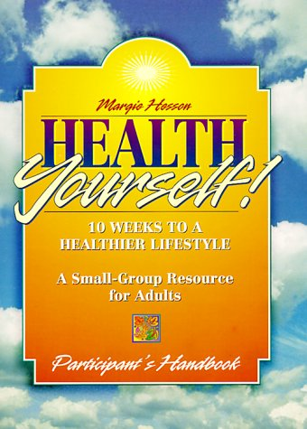9780687003051: Health Yourself!: 10 Weeks to a Healthier Lifestyle (Body & Soul-A Disciplined Approach to a Healthy Lifestyle)