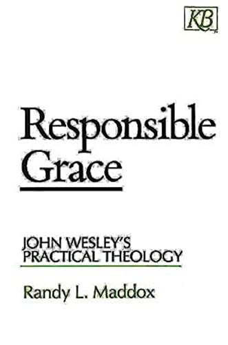 9780687003341: Responsible Grace: John Wesley's Practical Theology (Kingswood Series)