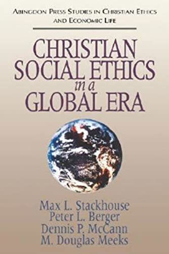 Christian Social Ethics in a Global Era: Max, L Stackhouse,
