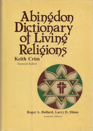 Abingdon Dictionary of Living Religions: Keith Crim (General Editor); Roger A. Bullard and Larry D....