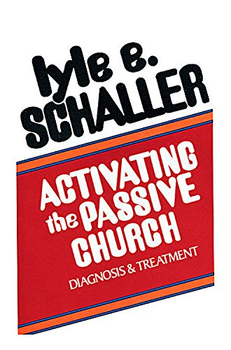 Activating the Passive Church: Diagnosis and Treatment: Schaller, Lyle E.