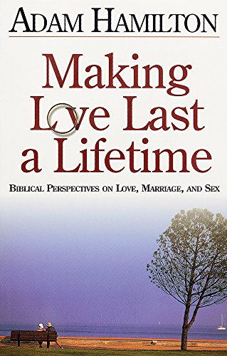 9780687007264: Making Love Last a Lifetime: Biblical Perspectives on Love, Marriage and Sex