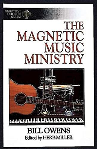 The Magnetic Music Ministry: Ten Productive Goals (Effective Church Series) (0687007313) by Bill Owens