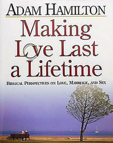 9780687007363: Making Love Last a Lifetime - Planning Kit: Biblical Perspectives on Love, Marriage, and Sex
