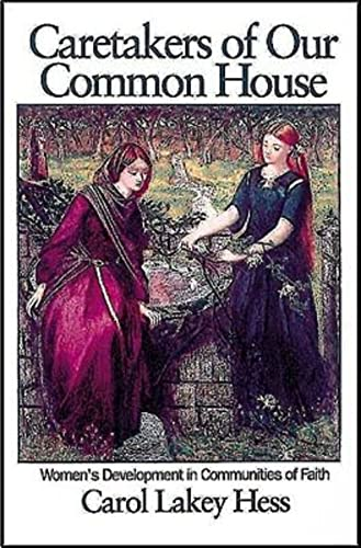 Caretakers of Our Common House: Women's Development in Communities of Faith: Hess, Carol Lakey