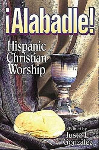 Alabadle!: Hispanic Christian Worship: Justo L Gonzaalez
