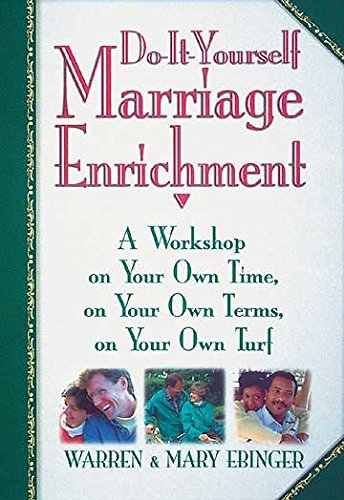 Do-It-Yourself Marriage Enrichment : A Workshop on Your Own Time, on Your Own Terms, on Your Own ...