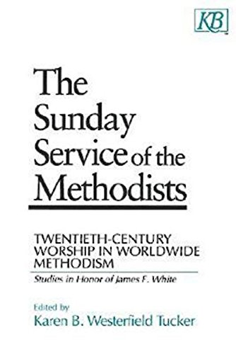 9780687011346: The Sunday Service of the Methodists: Twentieth-Century Worship in Worldwide Methodism (Studies in Honor of James F. White)