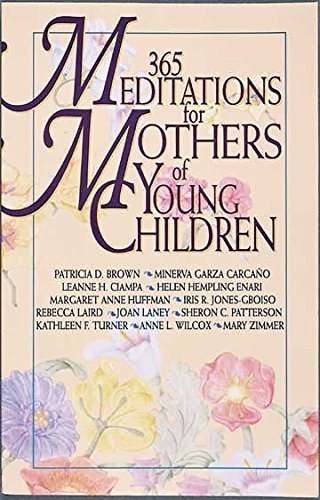365 Meditations for Mothers of Young Children: Brown, Patricia D.;