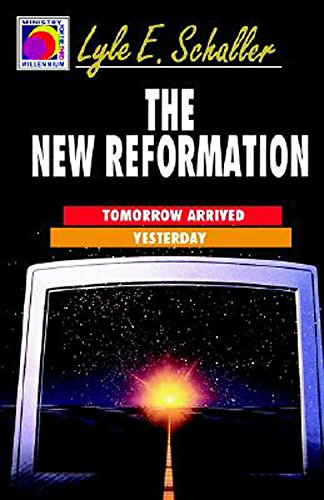 The New Reformation: Tomorrow Arrived Yesterday: Schaller, Lyle E.