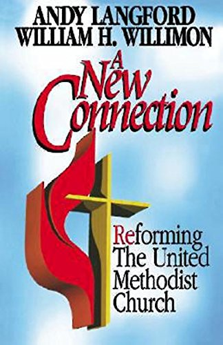 A New Connection: Reforming The United Methodist Church: Andy Langford