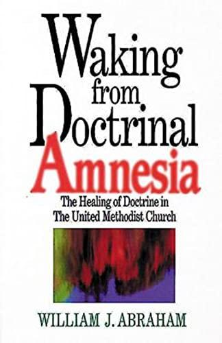 Waking from Doctrinal Amnesia: The Healing of: Abraham,William J.