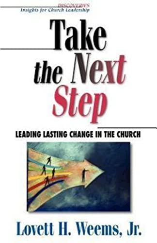 9780687020843: Take the Next Step: Leading Lasting Change in the Church (Discoveries : Insights for Church Leadership)