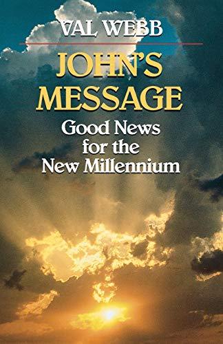 John's Message: Good News for the New Millenium: Webb, Val