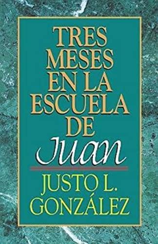 Tres meses en la escuela de Juan: Estudios sobre el Evangelio de Juan (0687022088) by Justo L. González