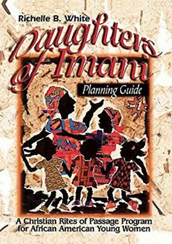 Daughters of Imani - Planning Guide: Christian Rites of Passage for African American Girls: ...