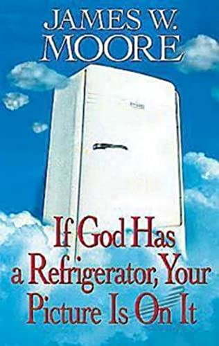 If God Has a Refrigerator, Your Picture: James W. Moore