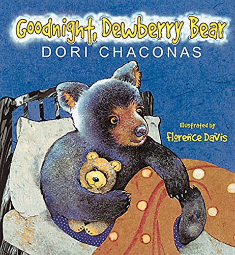 Goodnight Dewberry Bear: Dori Chaconas; Illustrator-Florence S. Davis