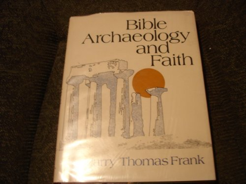 BIBLE ARCHAEOLOGY AND FAITH: Frank, Harry Thomas