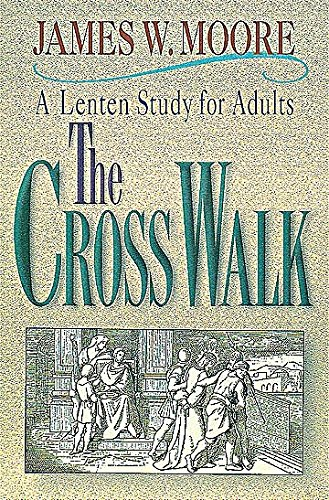 9780687032815: The Cross Walk A Lenten Study for Adults