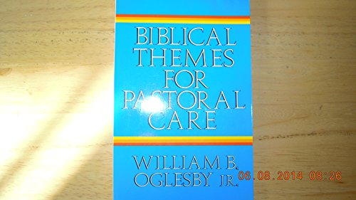 Biblical Themes for Pastoral Care: Oglesby, William B.