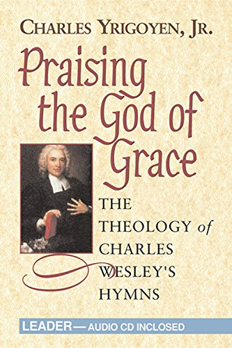 Praising the Grace of God-Leader's Guide: The Theology of Charles Wesley's Hymns: ...