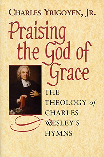 9780687038107: Praising the God of Grace Student: The Theology of Charles Wesley's Hymns