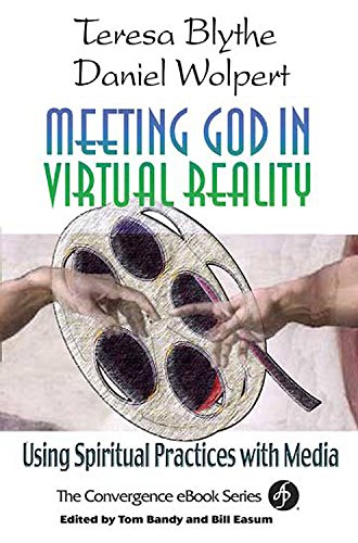 Meeting God in Virtual Reality: Using Spiritual: Teresa Blythe, Daniel