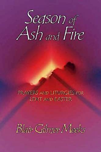 9780687044542: Season of Ash and Fire: Prayers and Liturgies for Lent and Easter