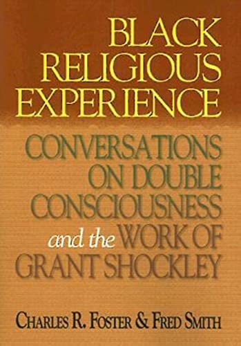 Black Religious Experience: Conversations on Double Consciousness and the Work of Grant Shockley: ...