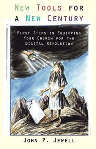 New Tools for a New Century: First Steps in Equipping Your Church for the Digital Revolution: John ...