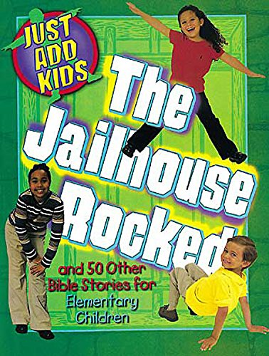 9780687048601: Just Add Kids: The Jailhouse Rocked: And 50 Other Bible Stories for Elementary Children