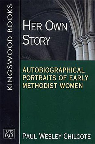 Her Own Story: Autobiographical Portraits of Early Methodist Women: Paul Chilcote