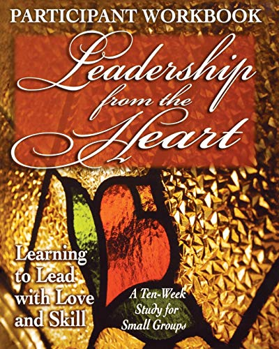 Leadership from the Heart - Participant Workbook: Learning to Lead with Love and Skill (0687053609) by Carol Cartmill; Yvonne Gentile