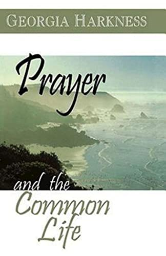 Prayer and the Common Life: Abingdon; Georgia Harkness