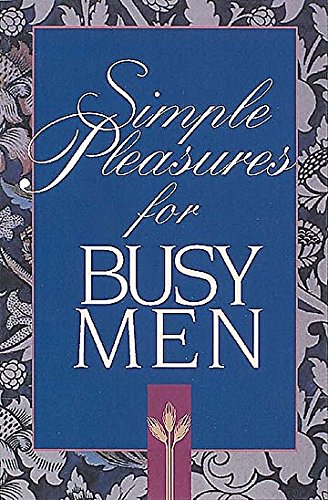 Simple Pleasures For Busy Men (Simple Pleasures Series) (0687055407) by [???]