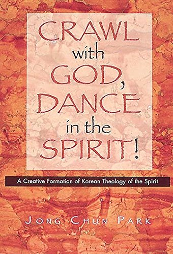 Crawl With God, Dance in the Spirit!: A Creative Formulation of Korean Theology of the Spirit