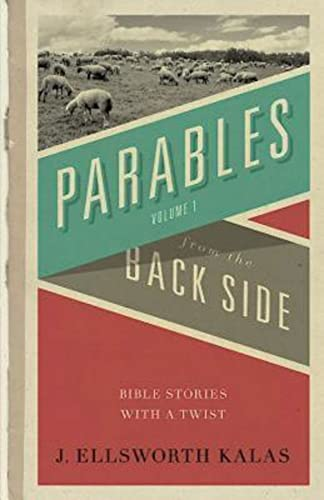 Parables from the Back Side Vol. 1: Bible Stories with a Twist