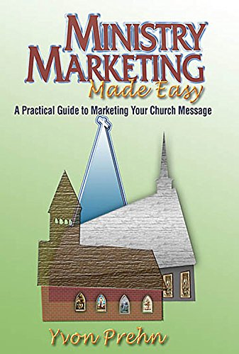 Ministry Marketing Made Easy: A Practical Guide To Marketing Your Church Message: Prehn, Yvon